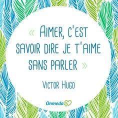 """""""Aimer, c'est savoir dire je t'aime sans parler """" Victor Hugo"""