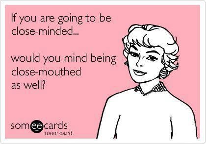 close minded/close mouthed