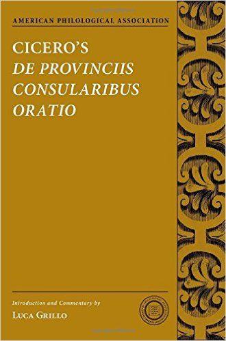 Cicero's De provinciis consularibus oratio / introduction and commentary by Luca Grillo Publicación Oxford : Oxford University Press, 2015