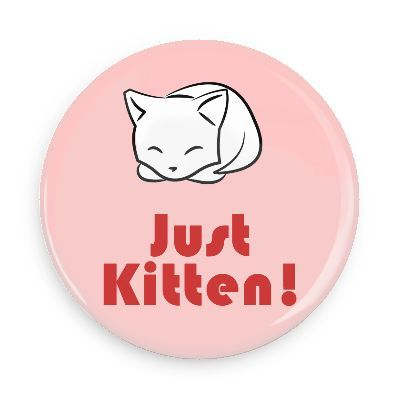 Funny Buttons - Custom Buttons - Promotional Badges - Random Funny Pins - Wacky Buttons - Just Kitten!