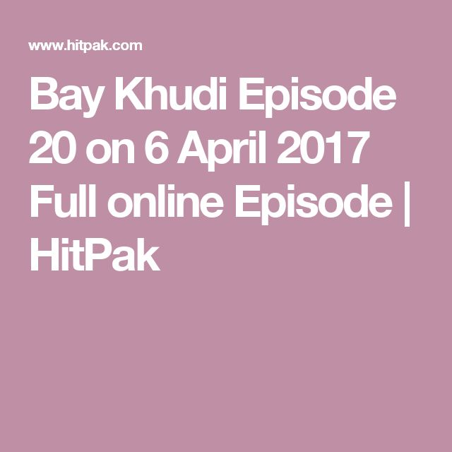 Bay Khudi Episode 20 on 6 April 2017 Full online Episode | HitPak