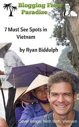 7 Must See Spots in Vietnam by Ryan Biddulph http://www.amazon.com/dp/B014VR38B0/ref=cm_sw_r_pi_dp_XdG6vb1465HQ9