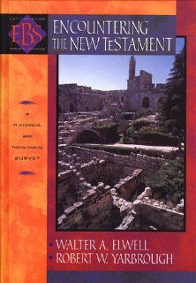 Encountering the New Testament: A Historical and Theological Survey with CDROM (Encountering Biblical Studies) by Walter A. Elwell. $8.44. Publisher: Baker Academic; Edition Unstated edition (June 1998). 448 pages. Publication: June 1998. Author: Walter A. Elwell. Edition - Edition Unstated