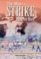 The Miners' Strike Day by Day - a unique, personal day-by-day account of the most bitter industrial dispute of the 20th century