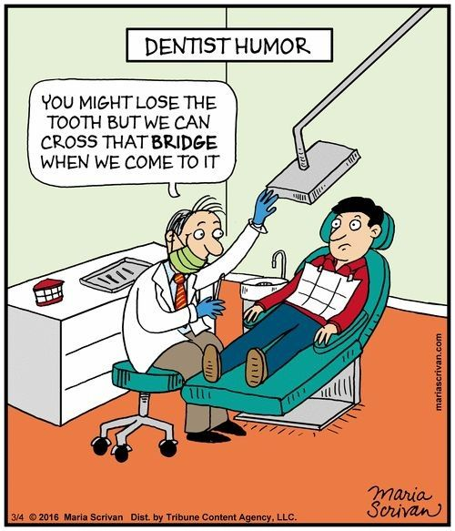 Dentaltown - Dentally Incorrect. You might lose the tooth but we can cross that bridge when we come to it.