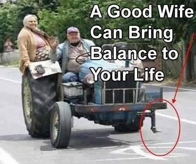 A good wife can bring balance to your life!