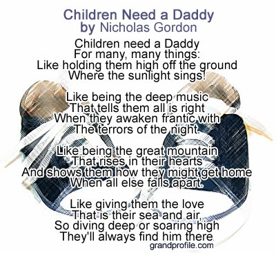 """How about a christian fathers day poem? Here's a biblical poems for fathers by Nicholas Gordon titled """"Children Need a Daddy"""""""
