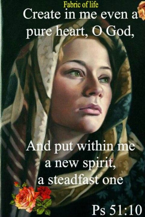 Psalms 51:10 King David's prayer to Jehovah--I need to say this prayer daily, the intentions of my heart reveal things about me I do not like. . .
