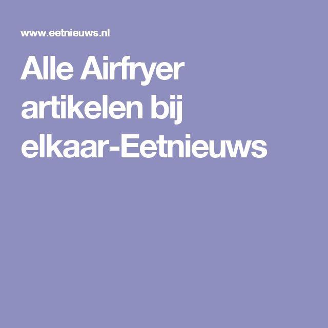 Alle Airfryer artikelen bij elkaar-Eetnieuws