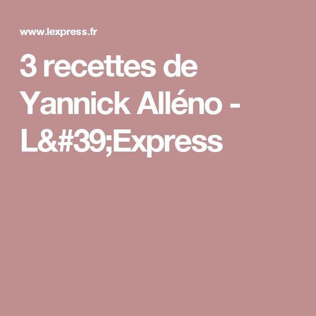 3 recettes de Yannick Alléno - L'Express
