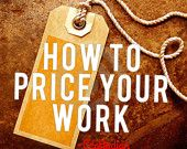 How to Price your Work - Pricing Guide and Formulas.  $7.49 in our Etsy Shop www.craftadian.etsy.com