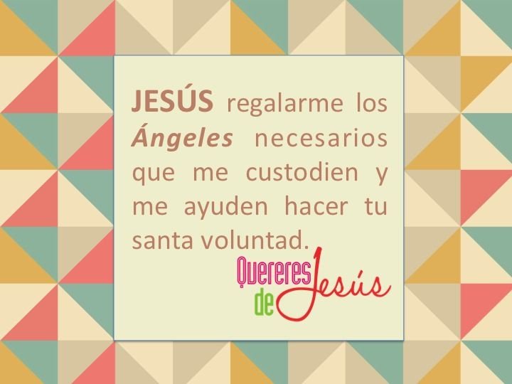 JESÚS regalarme los Ángeles necesarios que me custodien y me ayuden hacer tu santa voluntad. #QuereresdeJesús