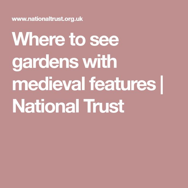 Where to see gardens with medieval features | National Trust