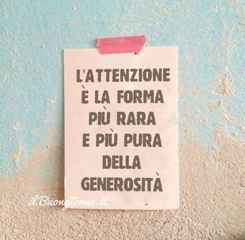 L'attenzione è la forma più rara e più pura della generosità