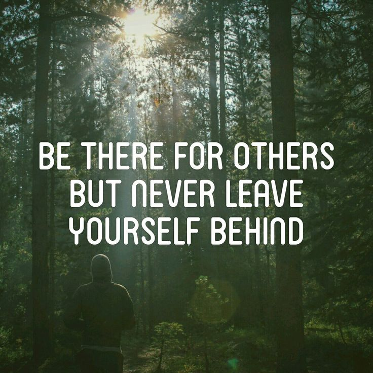 Be there for others but never leave yourself behind   self care   inspirational quote   positivity