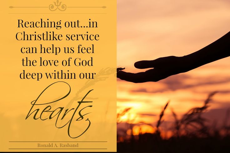 "Elder Ronald A. Rasband: ""Reaching out... in Christlike service can help us feel the love of God deep within our hearts."" #LDS #LDSConf #quotes"