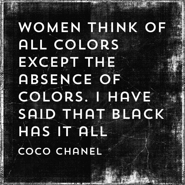 Women think of all colors except the absence of colors. I have said that black has it all. - Coco Chanel