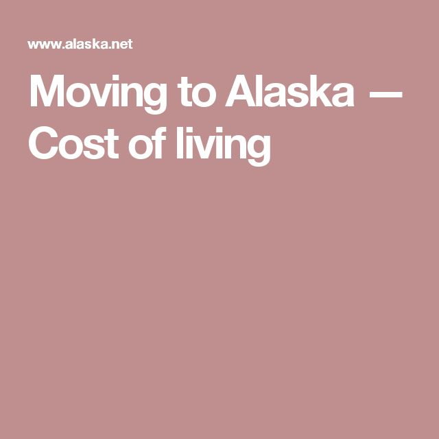 Moving to Alaska — Cost of living