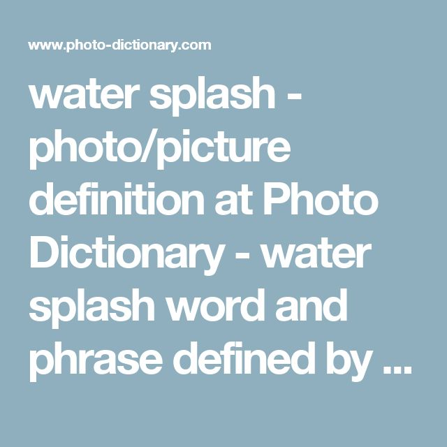 water splash - photo/picture definition at Photo Dictionary - water splash word and phrase defined by its image in jpg/jpeg in English