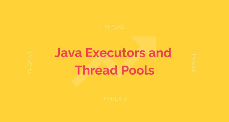Java Executors and Thread Pools