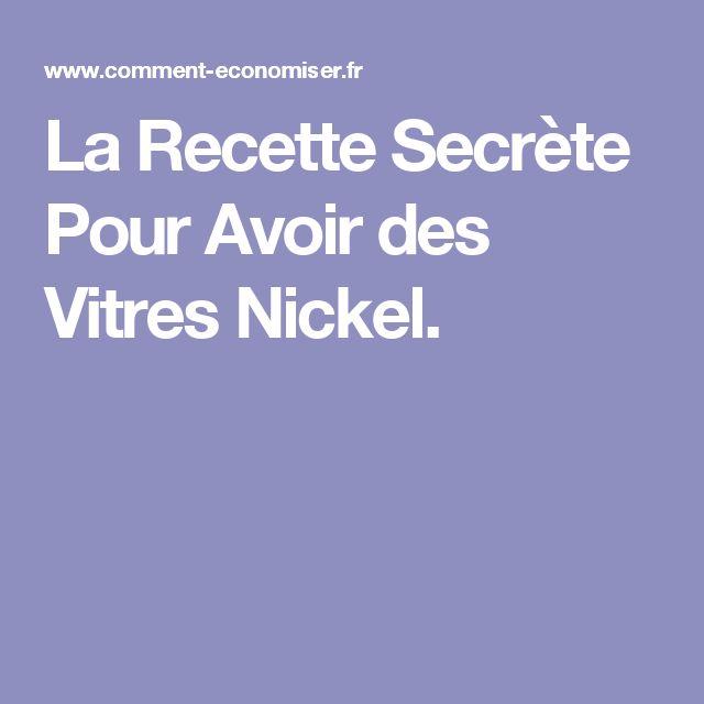 La Recette Secrète Pour Avoir des Vitres Nickel.