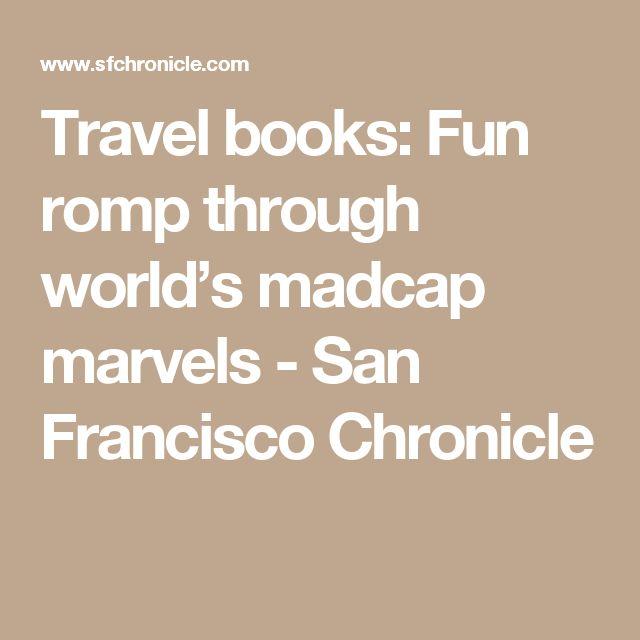 Travel books: Fun romp through world's madcap marvels - San Francisco Chronicle