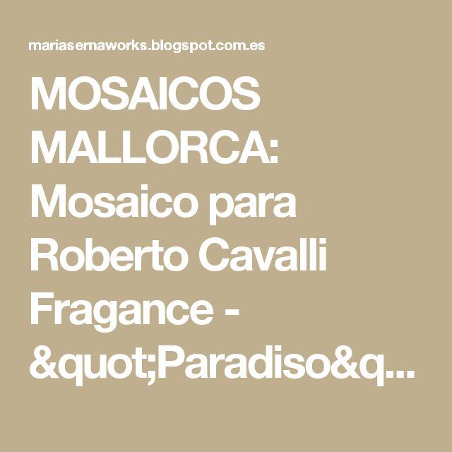 """MOSAICOS MALLORCA:  Mosaico para Roberto Cavalli  Fragance - """"Paradiso"""""""