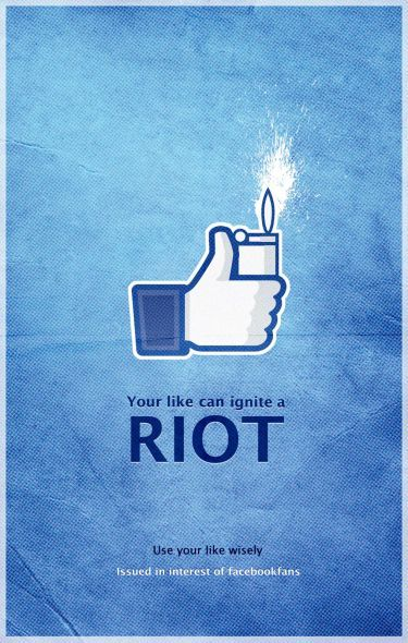 Your like can ignite a riot!