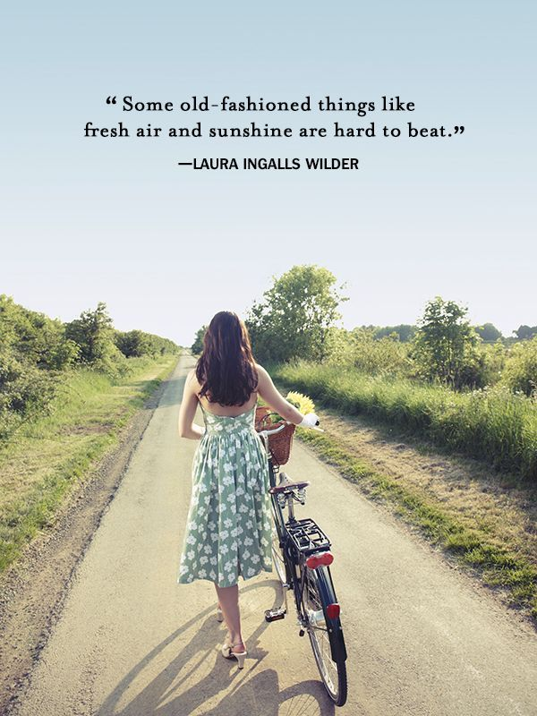 """Some old-fashioned things like fresh air and sunshine are hard to beat."""