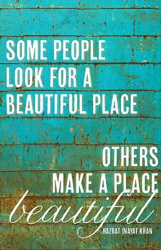 Make every place beautiful: Cute Quotes