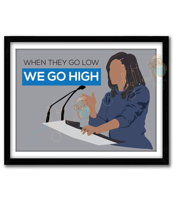 Michelle Obama Poster, When They Go Low We Go High, Michelle Obama Art Print, Office Wall Art, Michelle Obama Quote, Dorm Decor by GNODpop on Etsy https://www.etsy.com/listing/492272102/michelle-obama-poster-when-they-go-low
