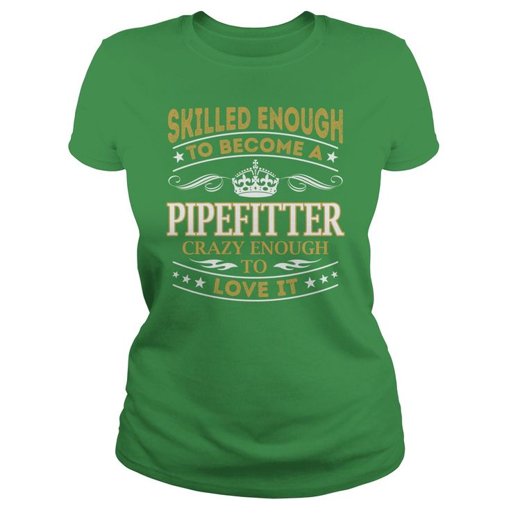 Skilled Enough to Become a Pipefitter Crazy Enough to Love It Job Shirts #gift #ideas #Popular #Everything #Videos #Shop #Animals #pets #Architecture #Art #Cars #motorcycles #Celebrities #DIY #crafts #Design #Education #Entertainment #Food #drink #Gardening #Geek #Hair #beauty #Health #fitness #History #Holidays #events #Home decor #Humor #Illustrations #posters #Kids #parenting #Men #Outdoors #Photography #Products #Quotes #Science #nature #Sports #Tattoos #Technology #Travel #Weddings…