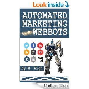 Amazon.com: Automated Marketing with Webbots eBook: M. Eigh: Kindle Store