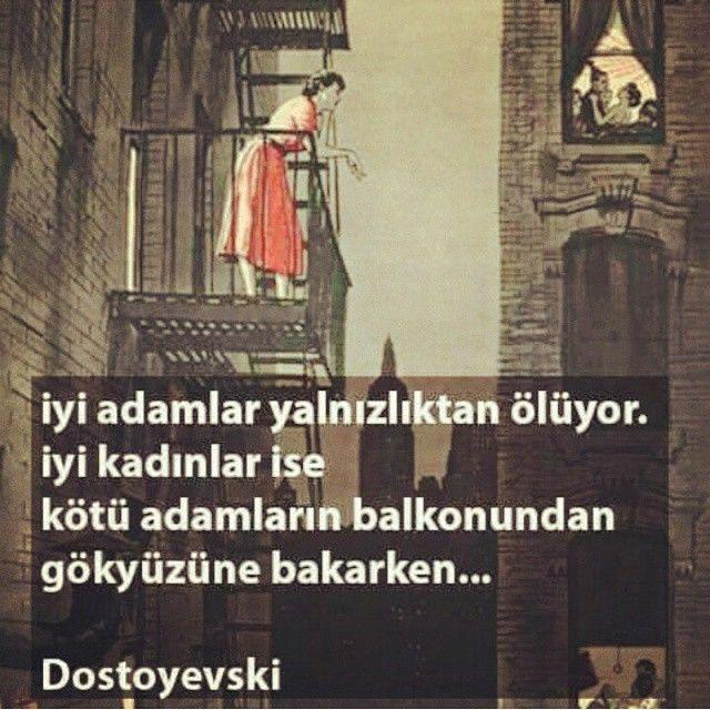 İyi adamlar yalnızlıktan ölüyor,  İyi kadınlar ise kötü adamların balkonundan gökyüzüne bakarken…   - Dostoyevski