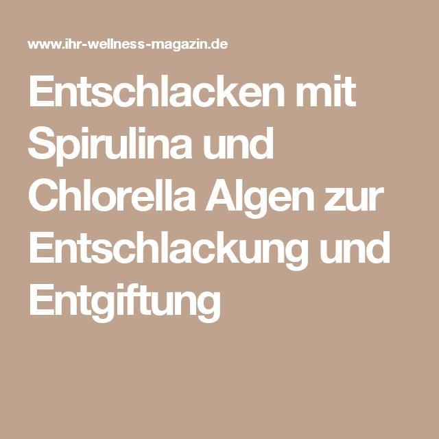 Entschlacken mit Spirulina und Chlorella Algen zur Entschlackung und Entgiftung