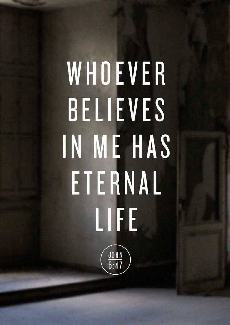 Whoever believes in me has eternal life. John 6:47 #scripture
