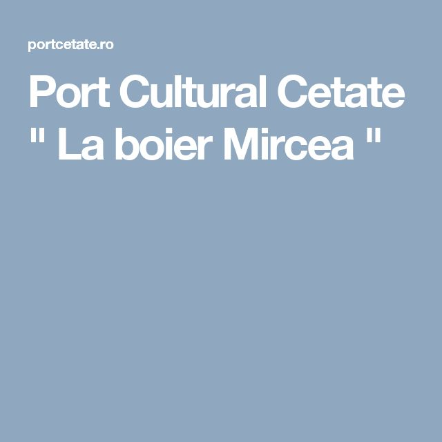 """Port Cultural Cetate  """" La boier Mircea  """""""