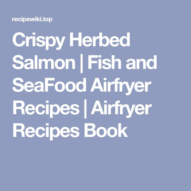 Crispy Herbed Salmon | Fish and SeaFood Airfryer Recipes | Airfryer Recipes Book