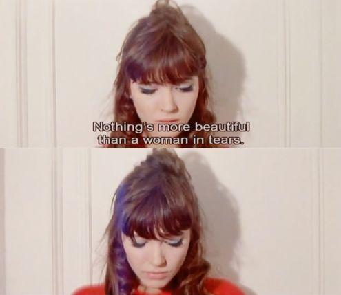 """Nothing is more beautiful than a woman in tears."" -- Une Femme Est Une Femme, Jean-Luc Godard"