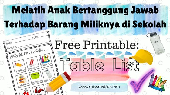 Melatih anak bertanggung jawab terhadap barang miliknya di sekolah.   Teaching your kids to be responsible to their school belongings. Include: free printable table list