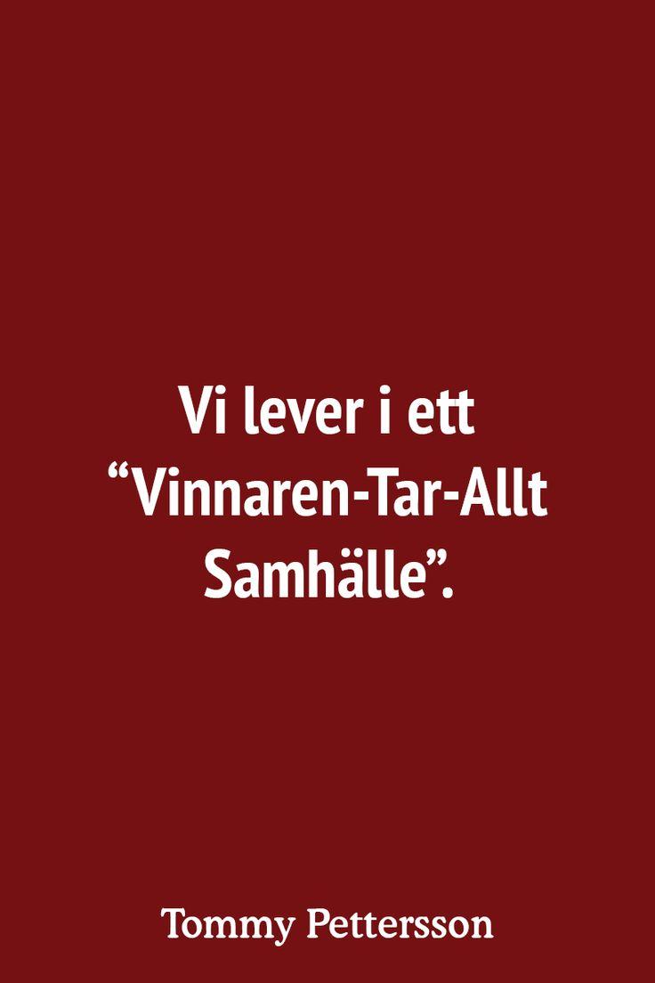 """Vi lever i ett """"Vinnaren-Tar-Allt Samhälle""""."""