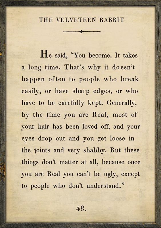 One of my fav quotes~  Velveteen Rabbit Quote Vintage Framed Art Print by Sugarboo Designs