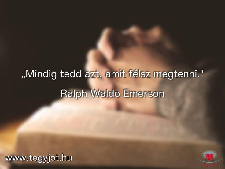 """""""Mindig tedd azt, amit félsz megtenni."""" Ralph Waldo Emerson"""