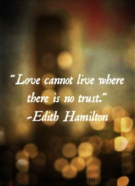 """love cannot live where there is no trust."" - edith hamilton"