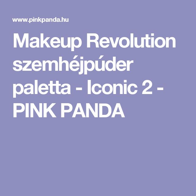 Makeup Revolution szemhéjpúder paletta - Iconic 2 - PINK PANDA