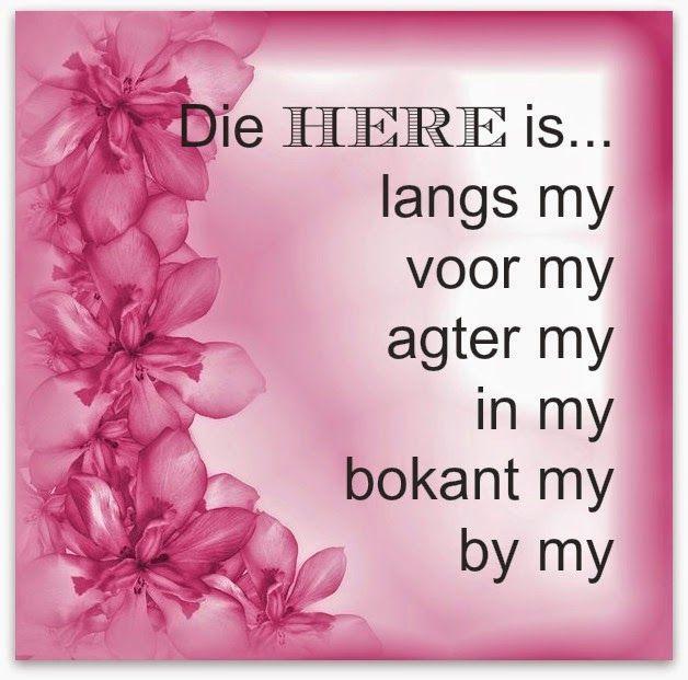 Afrikaanse Inspirerende Gedagtes & Wyshede: Die Here is...langs my, voor my, agter my, in my, ...