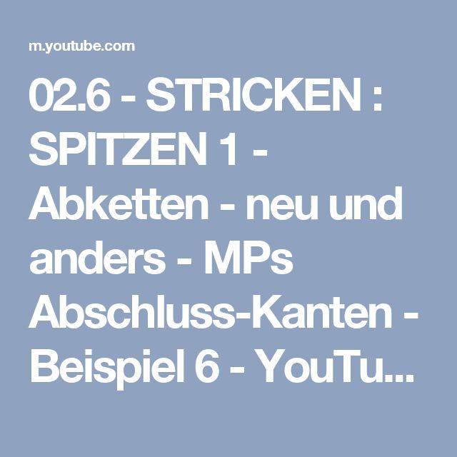 02.6 - STRICKEN : SPITZEN 1 - Abketten - neu und anders - MPs Abschluss-Kanten - Beispiel 6 - YouTube