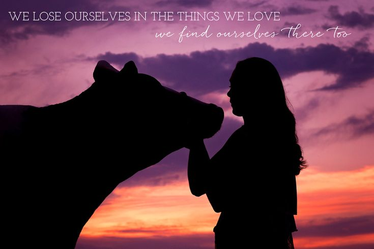 WE LOSE OURSELVES IN THE THINGS WE LOVE - WE FIND OURSELVES THERE TOO.   Farmgirl Photography