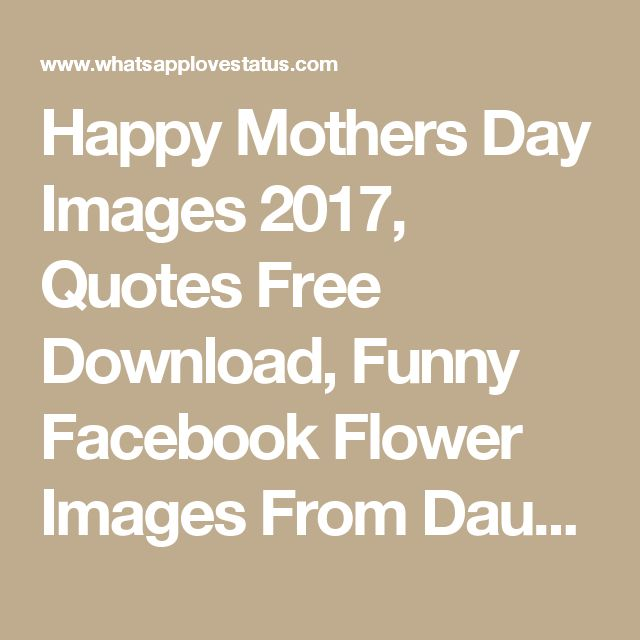 Happy Mothers Day Images 2017, Quotes Free Download, Funny Facebook Flower Images From Daughter & Son ~ Happy Mothers Day