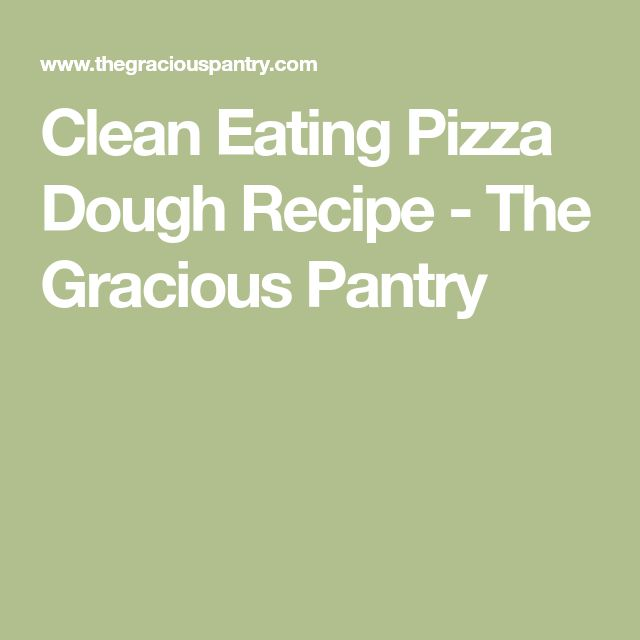 Clean Eating Pizza Dough Recipe - The Gracious Pantry